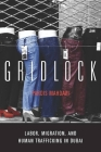 Gridlock: Labor, Migration, and Human Trafficking in Dubai Cover Image