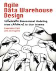 Agile Data Warehouse Design: Collaborative Dimensional Modeling, from Whiteboard to Star Schema Cover Image