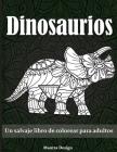 Dinosaurios: Un salvaje libro de colorear para adultos- Dinosaurs Coloring Book for Adults (Spanish Version) Cover Image