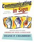 Communicating in Sign: Creative Ways to Learn American Sign Language (ASL) (Flying Hands Book) Cover Image