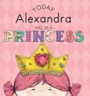 Today Alexandra Will Be a Princess Cover Image
