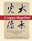 A Legacy Magnified: A Generation of Chinese Americans in Southern California (1980's 2010's): Vol 1 Cover Image