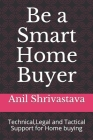 Be a Smart Home Buyer: Technical, Legal and Tactical Support for Home buying Cover Image