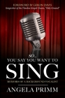 So... You Say You Want To Sing: Memoirs of a Background Vocalist Cover Image