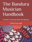 The Bandura Musician Handbook: A Guide to Learning About the Bandura Cover Image