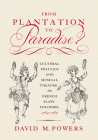 From Plantation to Paradise?: Cultural Politics and Musical Theatre in French Slave Colonies, 1764–1789 Cover Image