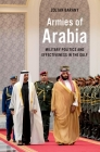 Armies of Arabia: Military Politics and Effectiveness in the Gulf Cover Image