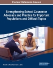 Strengthening School Counselor Advocacy and Practice for Important Populations and Difficult Topics Cover Image