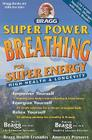 Super Power Breathing: For Super Energy High Health & Longevity (Bragg Super Power Breathing for Super Energy) Cover Image