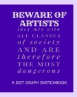 Beware Of Artists They Mix With All Classes Of Society And Are Therefore The Most Dangerous: A Dot Graph Sketchbook Cover Image