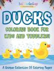 Ducks Coloring Book For Kids And Toddlers! A Unique Collection Of Coloring Pages Cover Image
