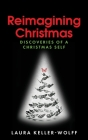 Reimagining Christmas: Discoveries of a Christmas Self Cover Image