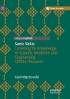 Sonic Skills: Listening for Knowledge in Science, Medicine and Engineering (1920s-Present) Cover Image