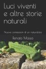 Luci viventi e altre storie naturali: Nuove confessioni di un naturalista Cover Image