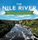 The Nile River - Major Rivers of the World Series Grade 4 - Children's Geography & Cultures Books Cover Image