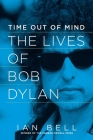 Time Out of Mind: The Lives of Bob Dylan Cover Image