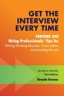 Get the Interview Every Time: Fortune 500 Hiring Professionals' Tips for Writing Winning Resumes, Cover Letters and Landing the Job Cover Image