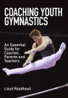 Coaching Youth Gymnastics: An Essential Guide for Coaches, Parents and Teachers Cover Image