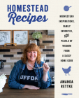 Homestead Recipes: Midwestern Inspirations, Family Favorites, and Pearls of Wisdom from a Sassy Home Cook Cover Image