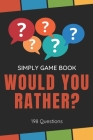 Simply Game Book - Would You Rather? 198 Questions: Fun Guessing Game For Everyone - Difficult Choices And Lots of Laughter! Wonderful Entertainment W Cover Image