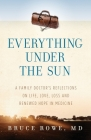 Everything Under the Sun: A Family Doctor's Reflections on Life, Love, Loss and Renewed Hope in Medicine Cover Image