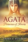 Agata, Princess of Iberia: In one night, Marauder warriors shattered her life... Cover Image