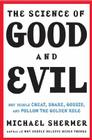The Science of Good and Evil: Why People Cheat, Gossip, Care, Share, and Follow the Golden Rule Cover Image