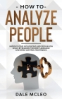 How To Analyze People: Improve Your Influencing and Persuasion Skills by Reading the Body Language and Mind-Control Techniques Cover Image