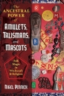 The Ancestral Power of Amulets, Talismans, and Mascots: Folk Magic in Witchcraft and Religion Cover Image