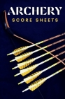 Archery Score Sheets: Perfect Archery Score Sheets And Score Cards Book For Men, Women And Adults. Great New Archery Score Book And Log Shee Cover Image