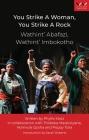 You Strike a Woman, You Strike a Rock / Wathint'abafazi, Wathint'imbokodo: A Play Cover Image