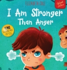 I Am Stronger Than Anger: Picture Book About Anger Management And Dealing With Kids Emotions (Preschool Feelings) (World of Kids Emotions) Cover Image