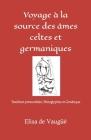Voyage à la source des âmes celtes et germaniques: Tradition primordiale, Pétroglyphes et Génétique Cover Image