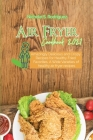 Air Fryer Cookbook 2021: Amazingly Delicious and Crispy Recipes for Healthy Fried Favorites, A Wide Varieties of healthy air fryer recipes Cover Image