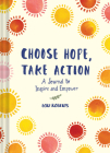 Choose Hope, Take Action: A Journal to Inspire and Empower (Book with Prompts for Inner Personal Transformation, Guided Journal to Create Positive Change in Yourself and the World) Cover Image