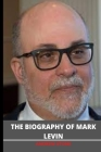 The Biography of MARK LEVIN: Interesting facts about the author of ''American Marxism'' Cover Image