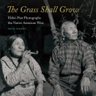 The Grass Shall Grow: Helen Post Photographs the Native American West Cover Image