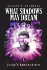 What Shadows May Dream: Jesse's Liberation Cover Image