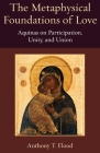 The Metaphysical Foundations of Love (Thomistic Ressourcement) Cover Image