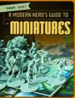 A Modern Nerd's Guide to Miniatures (Geek Out!) Cover Image