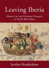 Leaving Iberia: Islamic Law and Christian Conquest in North West Africa Cover Image