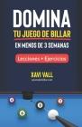 Domina tu Juego de Billar en Menos de 3 Semanas: Lecciones; Consejos + Ejercicios Cover Image