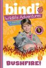 Bushfire!: A Bindi Irwin Adventure (Bindi Wildlife Adventures #3) Cover Image