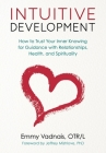 Intuitive Development: How to Trust Your Inner Knowing for Guidance with Relationships, Health, and Spirituality Cover Image