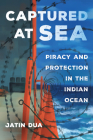 Captured at Sea: Piracy and Protection in the Indian Ocean (Atelier: Ethnographic Inquiry in the Twenty-First Century #3) Cover Image