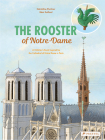 The Rooster of Notre Dame: A Children's Book Inspired by the Cathedral of Notre Dame in Paris (Children's Books Inspired by Famous Artworks) Cover Image