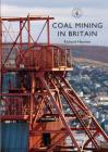 Coal Mining in Britain (Shire Library) Cover Image
