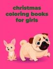 Christmas Coloring Books For Girls: A Coloring Pages with Funny and Adorable Animals Cartoon for Kids, Children, Boys, Girls Cover Image