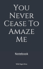You Never Cease To Amaze Me: Notebook Cover Image