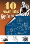 40 Power Tools You Can Make (Woodworking Classics Revisited) Cover Image